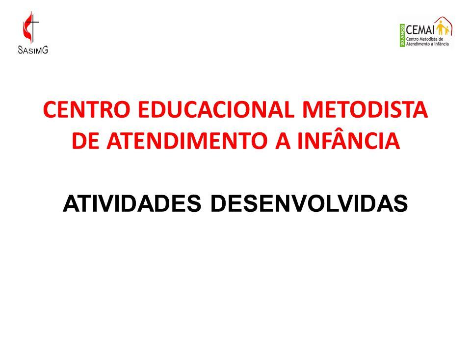 CENTRO EDUCACIONAL METODISTA DE ATENDIMENTO A INFÂNCIA ATIVIDADES DESENVOLVIDAS