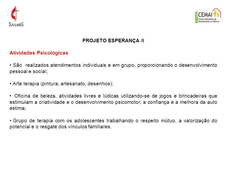 PROJETO ESPERANÇA II Atividades Psicológicas São realizados atendimentos individuais e em grupo, proporcionando o desenvolvimento pessoal e social; Ar