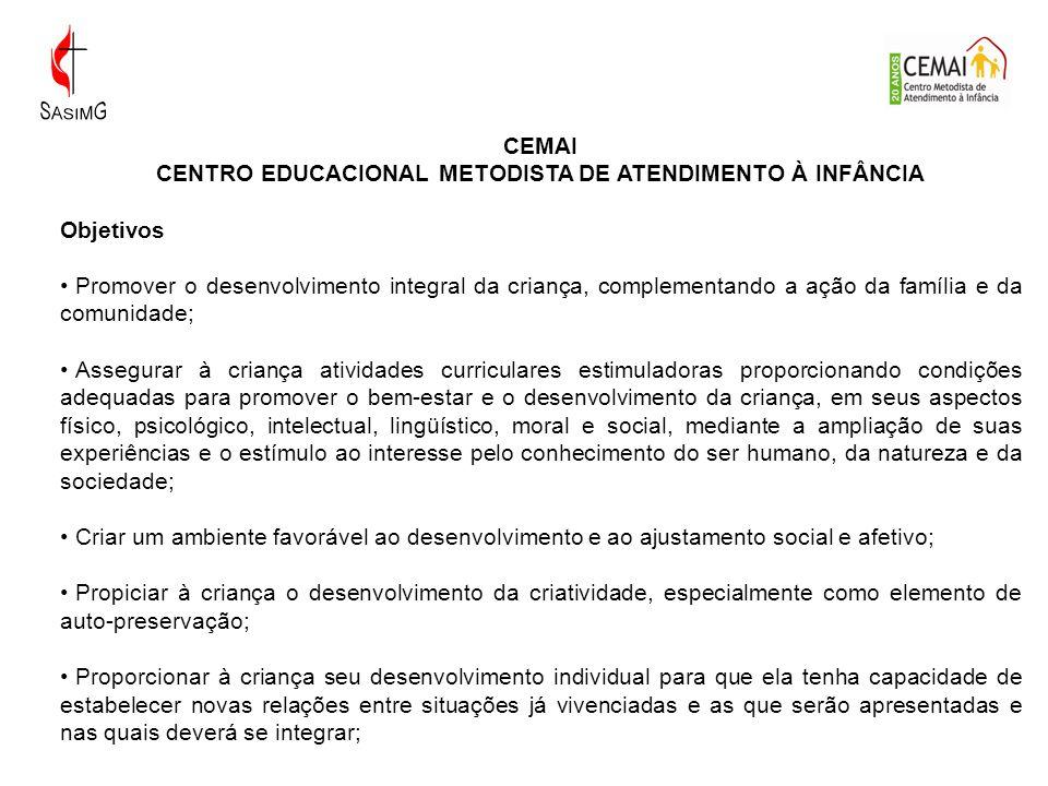 CEMAI CENTRO EDUCACIONAL METODISTA DE ATENDIMENTO À INFÂNCIA Objetivos Promover o desenvolvimento integral da criança, complementando a ação da famíli