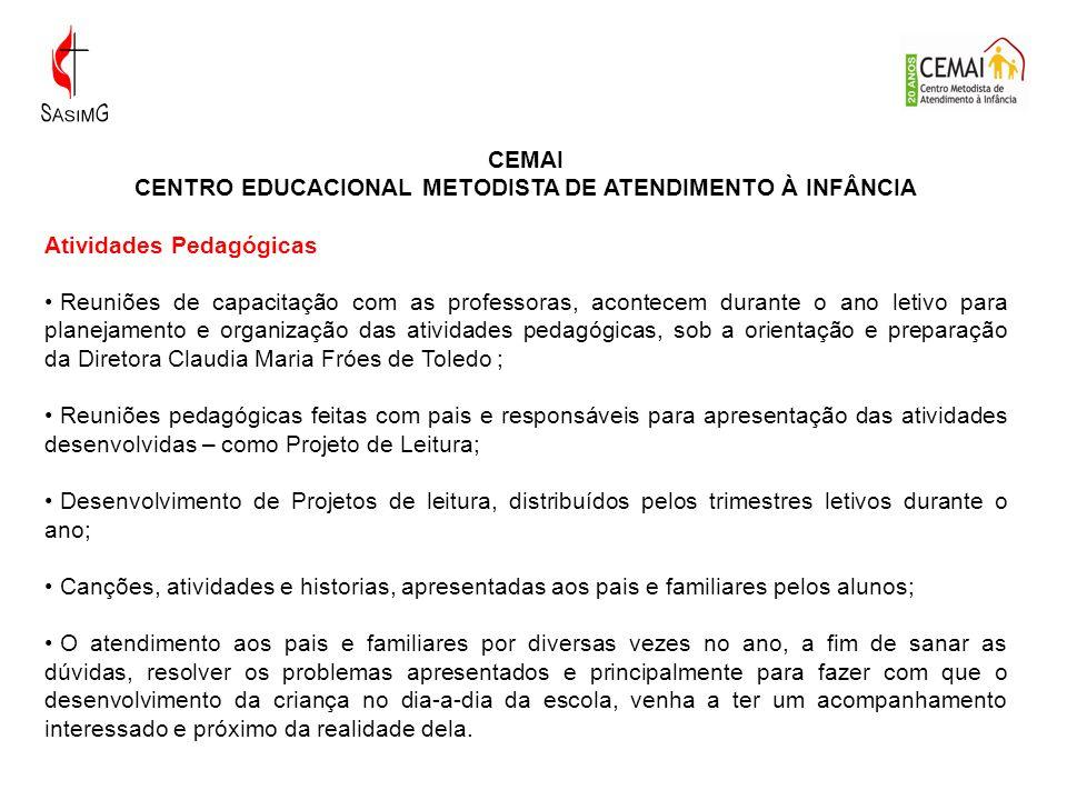 CEMAI CENTRO EDUCACIONAL METODISTA DE ATENDIMENTO À INFÂNCIA Atividades Pedagógicas Reuniões de capacitação com as professoras, acontecem durante o an