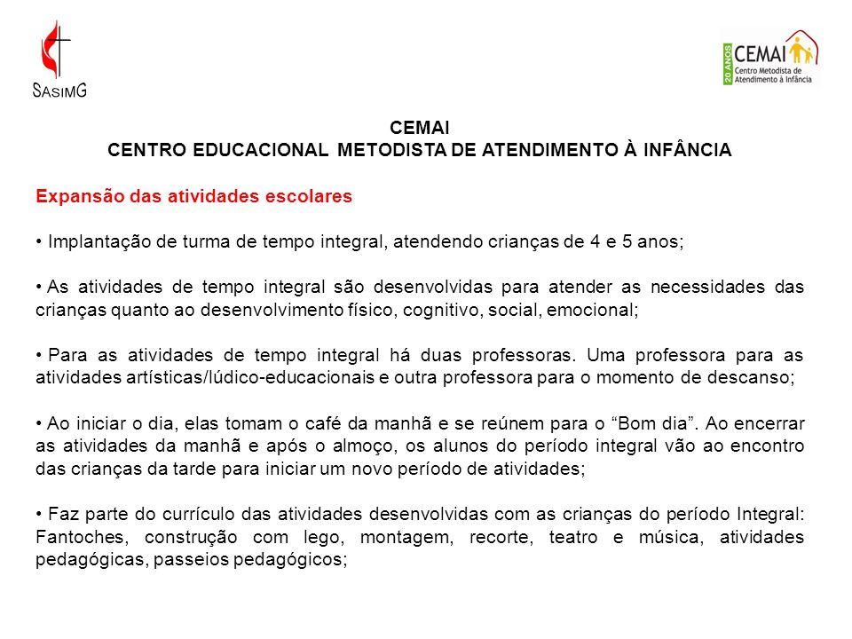 CEMAI CENTRO EDUCACIONAL METODISTA DE ATENDIMENTO À INFÂNCIA Expansão das atividades escolares Implantação de turma de tempo integral, atendendo crian