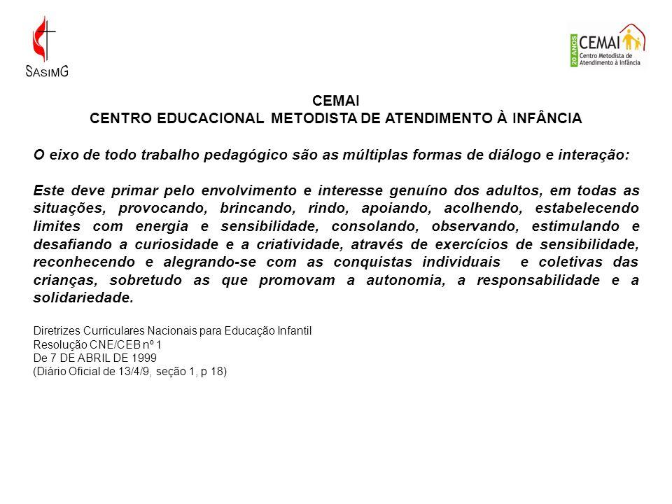 CEMAI CENTRO EDUCACIONAL METODISTA DE ATENDIMENTO À INFÂNCIA O eixo de todo trabalho pedagógico são as múltiplas formas de diálogo e interação: Este d