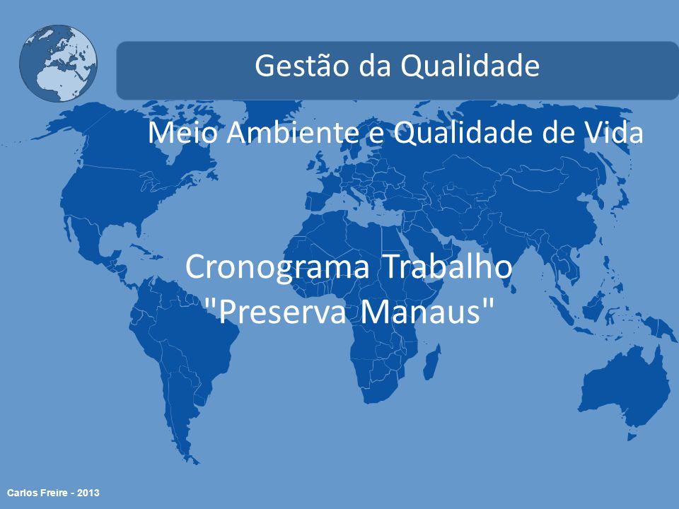 Carlos Freire - 2013 Meio Ambiente e Qualidade de Vida Gestão da Qualidade Cronograma Trabalho Preserva Manaus