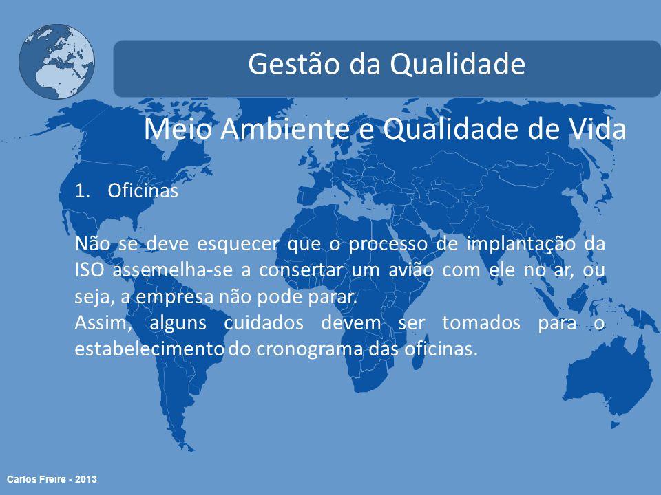 Carlos Freire - 2013 Meio Ambiente e Qualidade de Vida Gestão da Qualidade 1.Oficinas Não se deve esquecer que o processo de implantação da ISO assemelha-se a consertar um avião com ele no ar, ou seja, a empresa não pode parar.