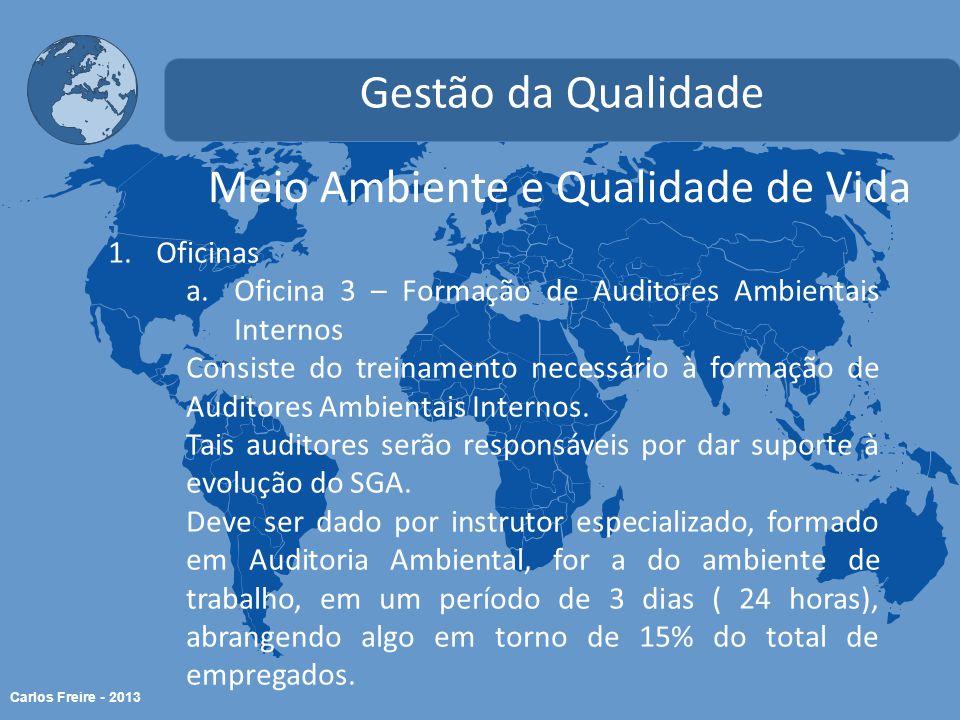 Carlos Freire - 2013 Meio Ambiente e Qualidade de Vida Gestão da Qualidade 1.Oficinas a.Oficina 3 – Formação de Auditores Ambientais Internos Consiste do treinamento necessário à formação de Auditores Ambientais Internos.
