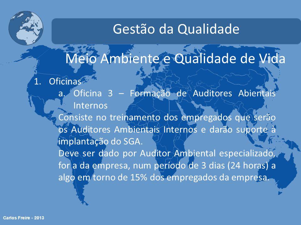 Carlos Freire - 2013 Meio Ambiente e Qualidade de Vida Gestão da Qualidade 1.Oficinas a.Oficina 3 – Formação de Auditores Abientais Internos Consiste no treinamento dos empregados que serão os Auditores Ambientais Internos e darão suporte à implantação do SGA.