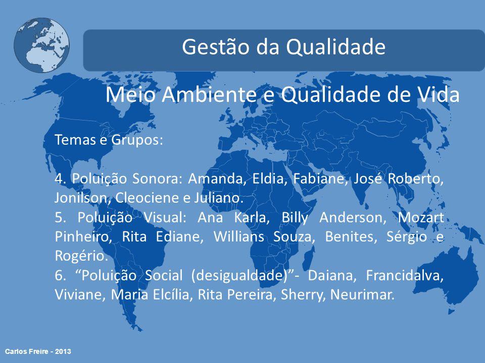 Carlos Freire - 2013 Meio Ambiente e Qualidade de Vida Gestão da Qualidade Temas e Grupos: 4.