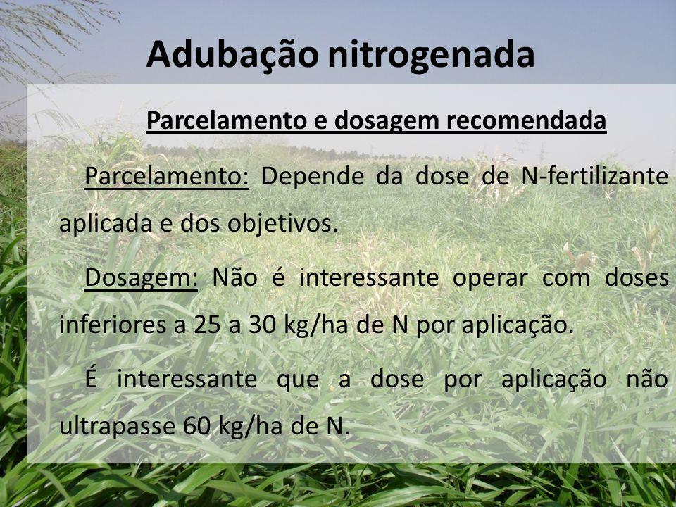 Parcelamento e dosagem recomendada Parcelamento: Depende da dose de N-fertilizante aplicada e dos objetivos. Dosagem: Não é interessante operar com do