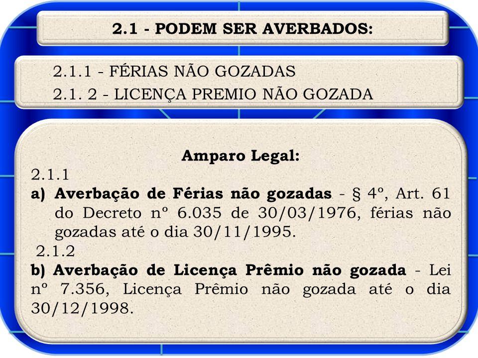 Amparo Legal: 2.1.1 a)Averbação de Férias não gozadas - § 4º, Art.