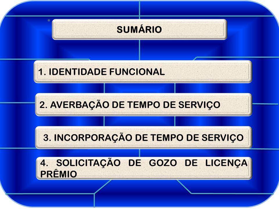 1.IDENTIDADE FUNCIONAL SUMÁRIO 2. AVERBAÇÃO DE TEMPO DE SERVIÇO 3.