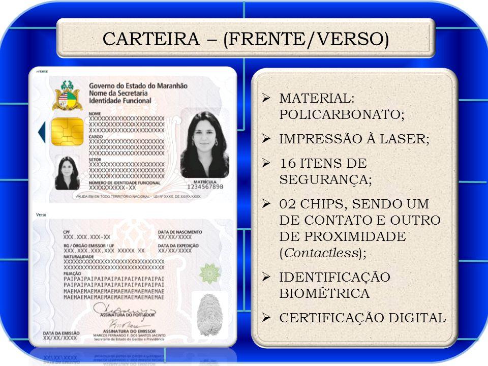  MATERIAL: POLICARBONATO;  IMPRESSÃO À LASER;  16 ITENS DE SEGURANÇA;  02 CHIPS, SENDO UM DE CONTATO E OUTRO DE PROXIMIDADE ( Contactless );  IDENTIFICAÇÃO BIOMÉTRICA  CERTIFICAÇÃO DIGITAL CARTEIRA – (FRENTE/VERSO)