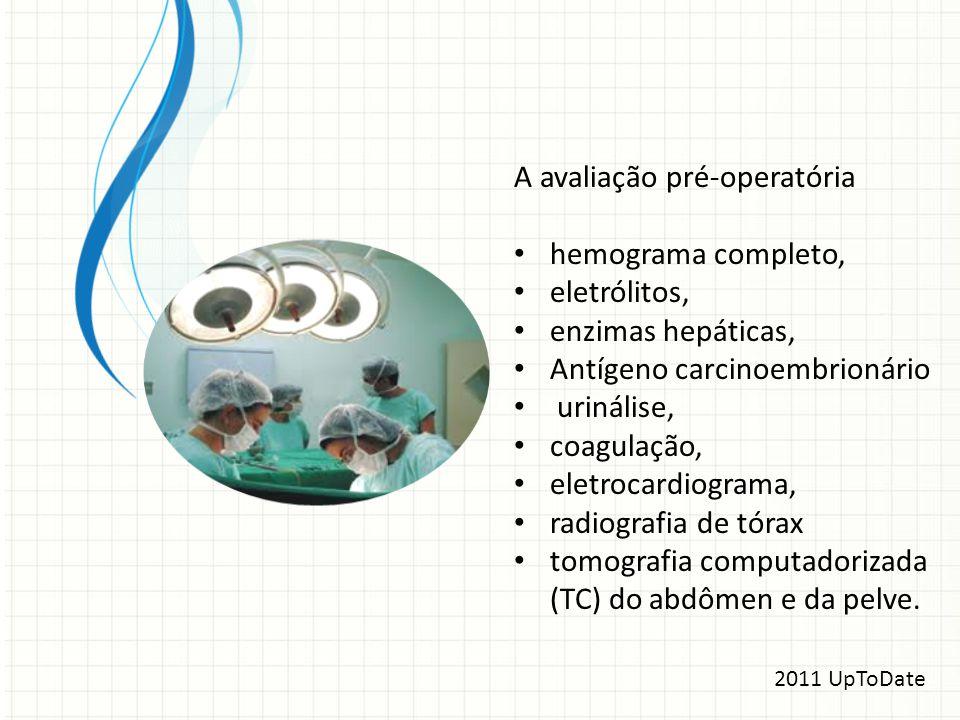 A avaliação pré-operatória hemograma completo, eletrólitos, enzimas hepáticas, Antígeno carcinoembrionário urinálise, coagulação, eletrocardiograma, r