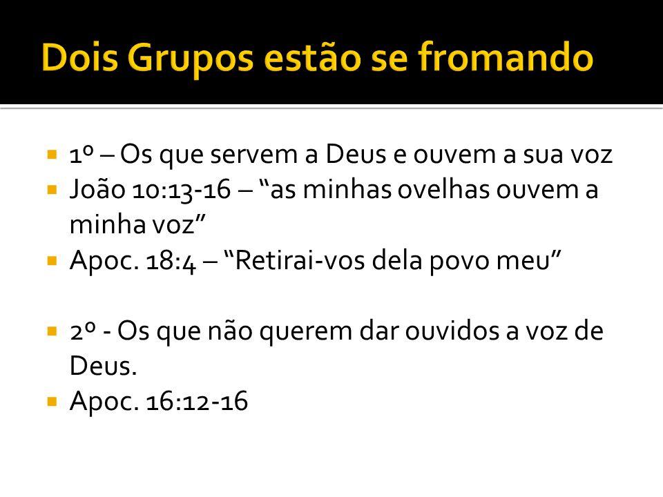 """ 1º – Os que servem a Deus e ouvem a sua voz  João 10:13-16 – """"as minhas ovelhas ouvem a minha voz""""  Apoc. 18:4 – """"Retirai-vos dela povo meu""""  2º"""