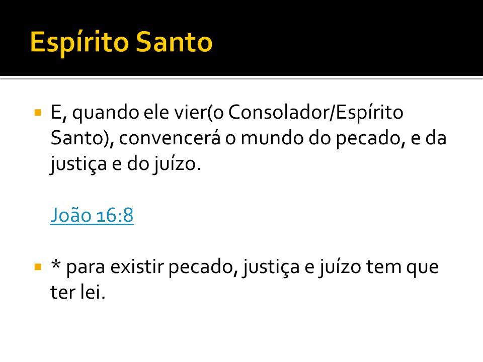 E, quando ele vier(o Consolador/Espírito Santo), convencerá o mundo do pecado, e da justiça e do juízo. João 16:8 João 16:8  * para existir pecado,