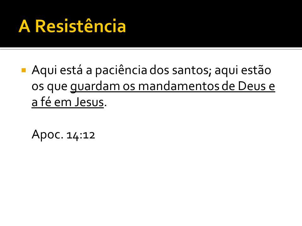  Aqui está a paciência dos santos; aqui estão os que guardam os mandamentos de Deus e a fé em Jesus. Apoc. 14:12