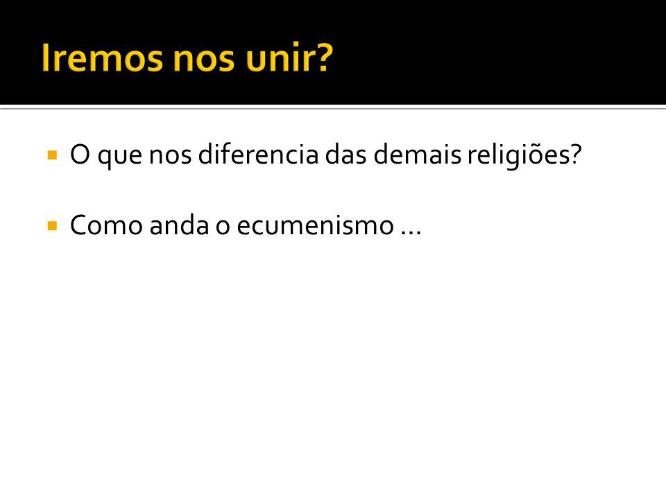  O que nos diferencia das demais religiões?  Como anda o ecumenismo...