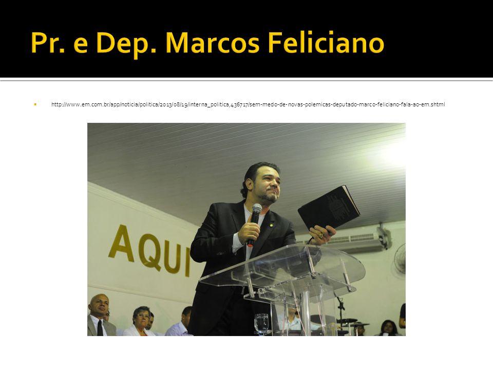  http://www.em.com.br/app/noticia/politica/2013/08/19/interna_politica,436717/sem-medo-de-novas-polemicas-deputado-marco-feliciano-fala-ao-em.shtml