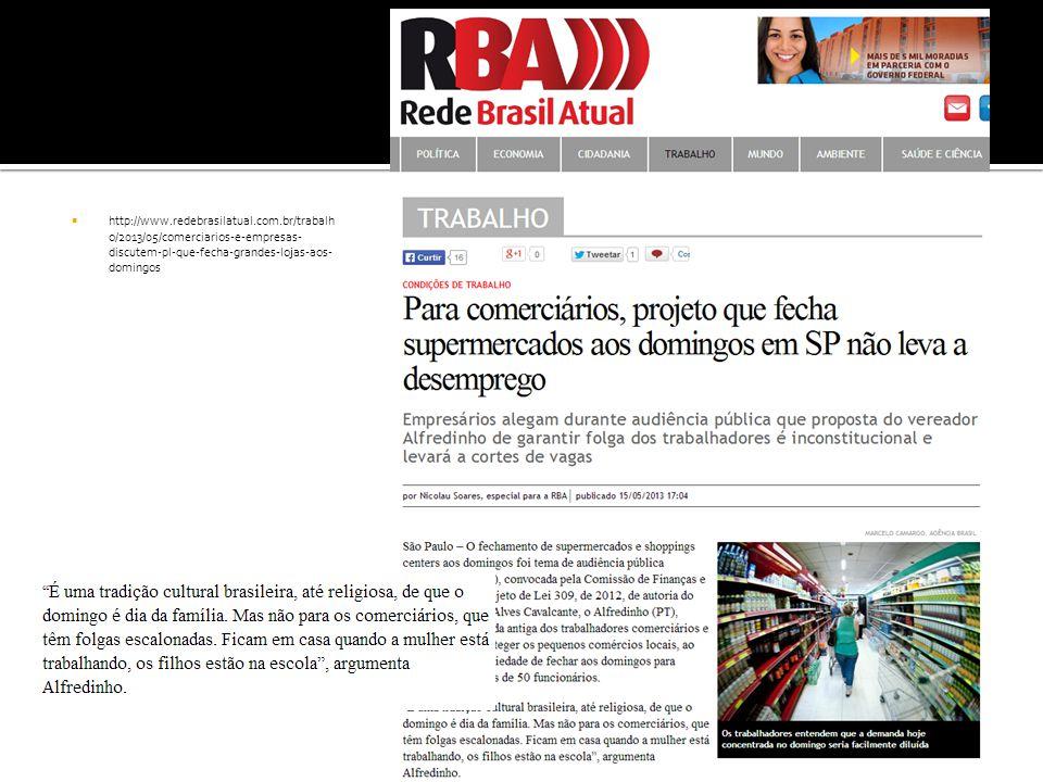  http://www.redebrasilatual.com.br/trabalh o/2013/05/comerciarios-e-empresas- discutem-pl-que-fecha-grandes-lojas-aos- domingos