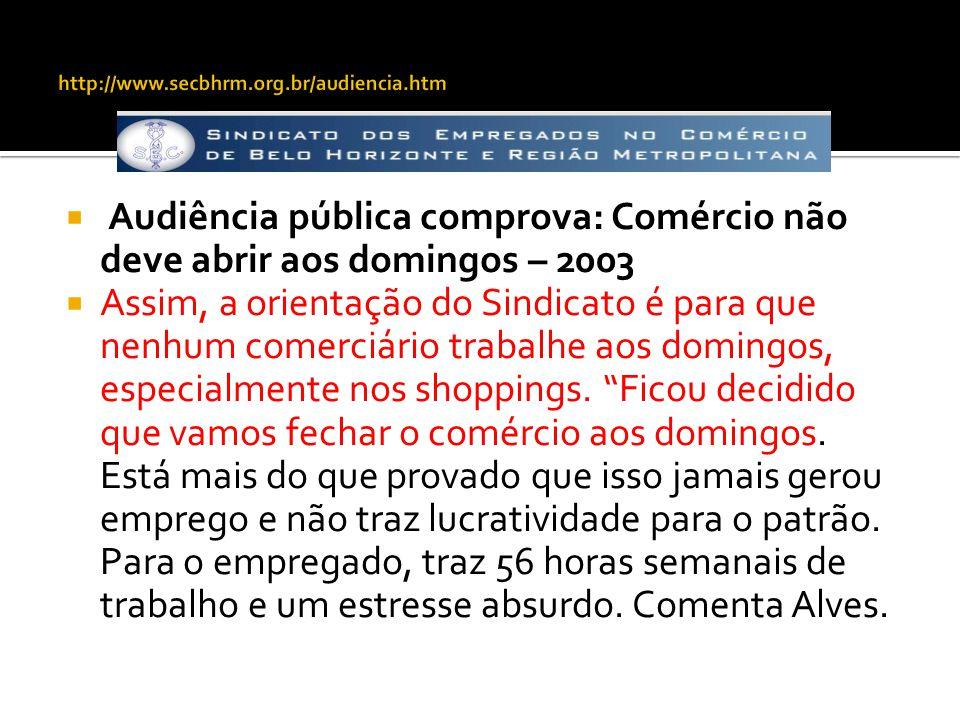  Audiência pública comprova: Comércio não deve abrir aos domingos – 2003  Assim, a orientação do Sindicato é para que nenhum comerciário trabalhe ao