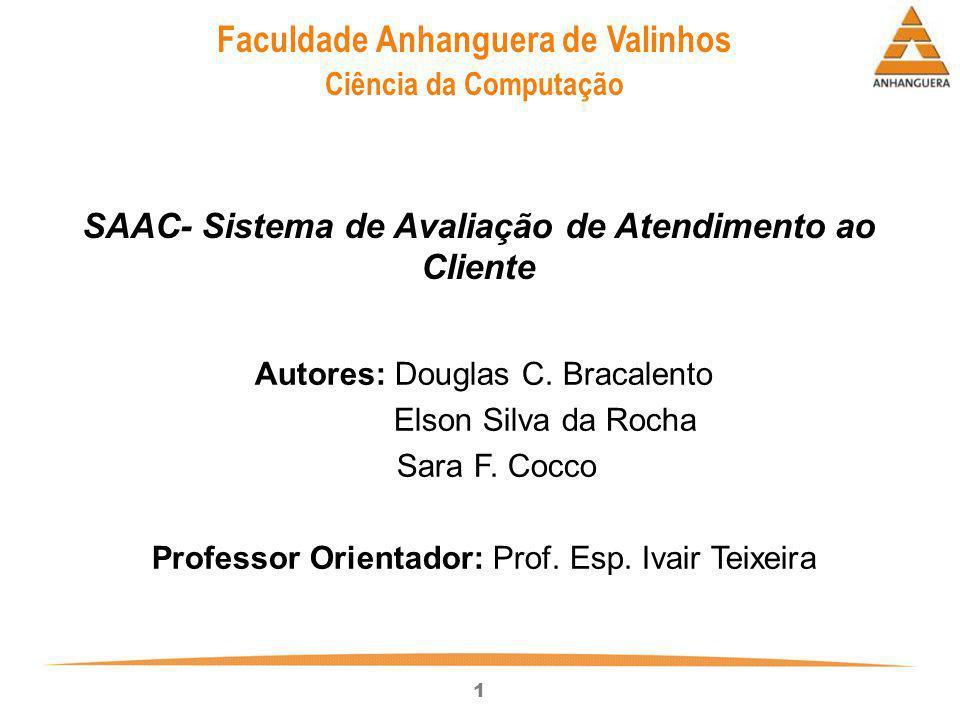 1 Autores: Douglas C. Bracalento Elson Silva da Rocha Sara F. Cocco Professor Orientador: Prof. Esp. Ivair Teixeira SAAC- Sistema de Avaliação de Aten