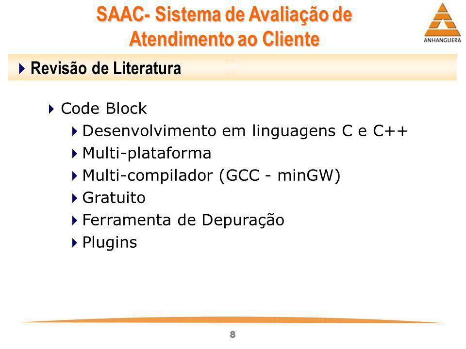 8  Code Block  Desenvolvimento em linguagens C e C++  Multi-plataforma  Multi-compilador (GCC - minGW)  Gratuito  Ferramenta de Depuração  Plug