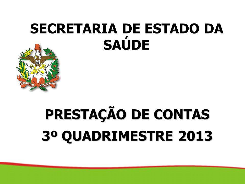 PRESTAÇÃO DE CONTAS 3º QUADRIMESTRE 2013 SECRETARIA DE ESTADO DA SAÚDE