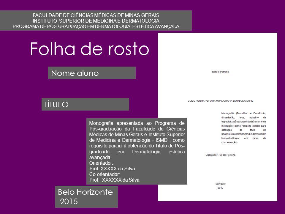 Folha de rosto FACULDADE DE CIÊNCIAS MÉDICAS DE MINAS GERAIS INSTITUTO SUPERIOR DE MEDICINA E DERMATOLOGIA PROGRAMA DE PÓS-GRADUAÇÃO EM DERMATOLOGIA E