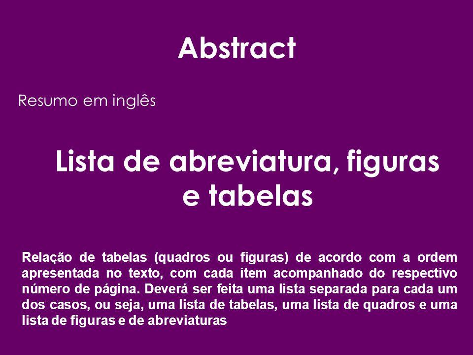 Abstract Resumo em inglês Lista de abreviatura, figuras e tabelas Relação de tabelas (quadros ou figuras) de acordo com a ordem apresentada no texto,