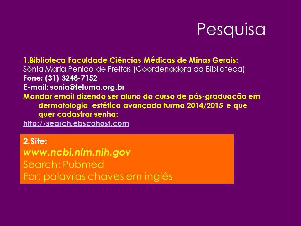 Solicitação artigos 1.Biblioteca Faculdade Ciências Médicas de Minas Gerais: Sônia Maria Penido de Freitas (Coordenadora da Biblioteca) – Rose : funcionária Orientação para pesquisa bibliográfica Fone: (31) 3248-7152 / 3248-7100 (geral da faculdade) 2.Comutação bibliográfica – Biblioteca Faculdade de Medicina UFMG (31) 3409 9736 - comut@medicina.ufmg.br comut@medicina.ufmg.br