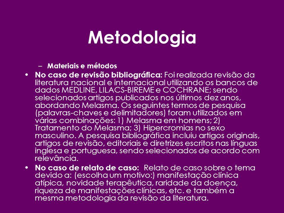 Metodologia – Materiais e métodos No caso de revisão bibliográfica: Foi realizada revisão da literatura nacional e internacional utilizando os bancos
