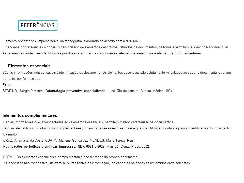 REFERÊNCIAS Elemento obrigatório e imprescindível da monografia, elaborado de acordo com a NBR 6023. Entende-se por referências o conjunto padronizado