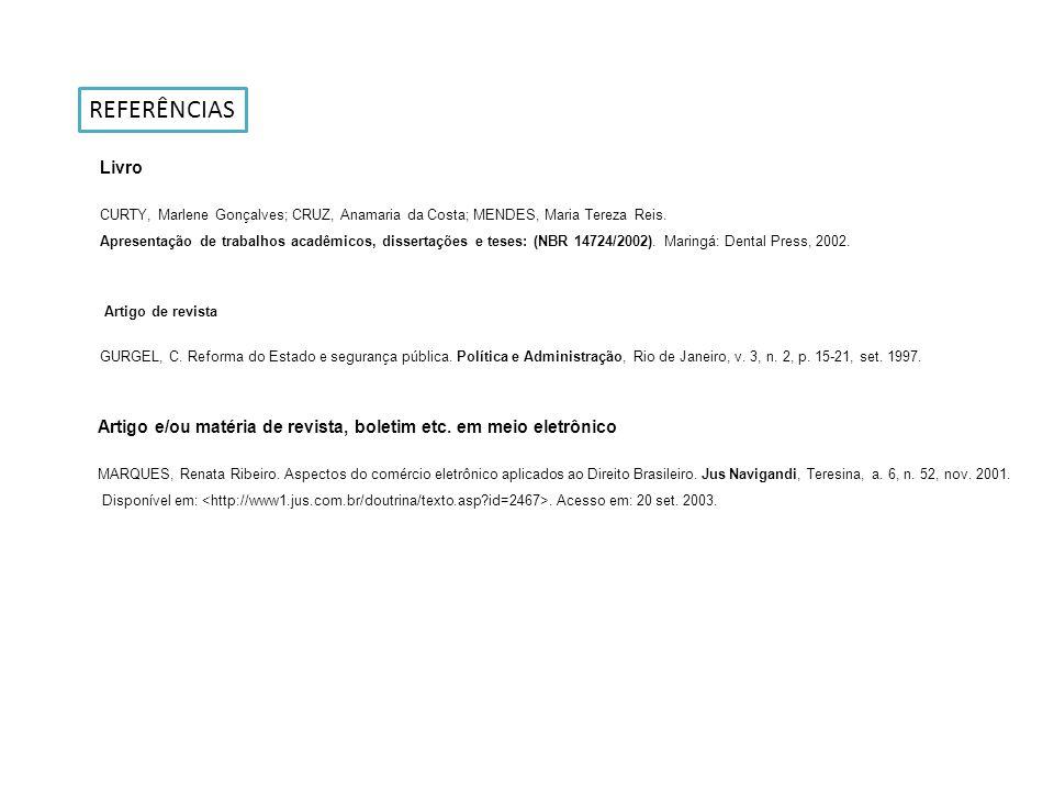 REFERÊNCIAS Livro CURTY, Marlene Gonçalves; CRUZ, Anamaria da Costa; MENDES, Maria Tereza Reis. Apresentação de trabalhos acadêmicos, dissertações e t