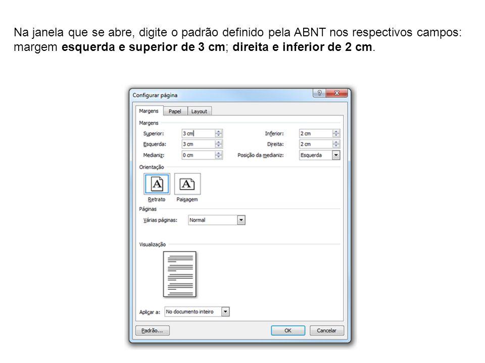Na janela que se abre, digite o padrão definido pela ABNT nos respectivos campos: margem esquerda e superior de 3 cm; direita e inferior de 2 cm.
