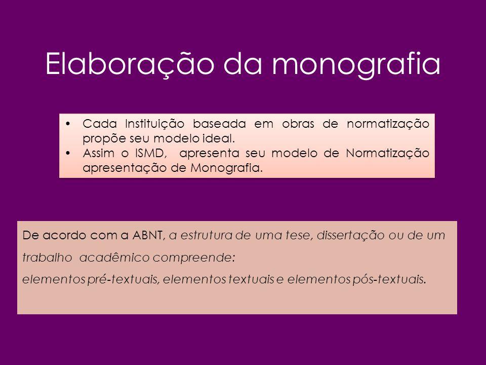 Elaboração da monografia Cada Instituição baseada em obras de normatização propõe seu modelo ideal. Assim o ISMD, apresenta seu modelo de Normatização