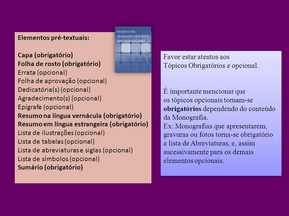 Elementos pré-textuais: Capa (obrigatório) Folha de rosto (obrigatório) Errata (opcional) Folha de aprovação (opcional) Dedicatória(s) (opcional) Agra