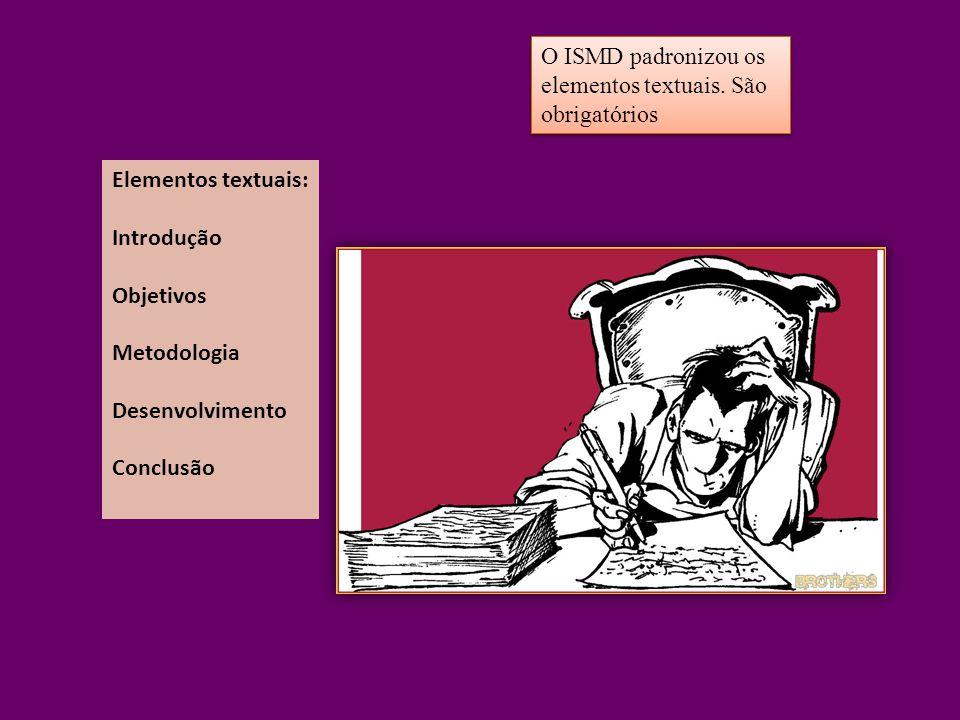 Elementos textuais: Introdução Objetivos Metodologia Desenvolvimento Conclusão O ISMD padronizou os elementos textuais. São obrigatórios O ISMD padron