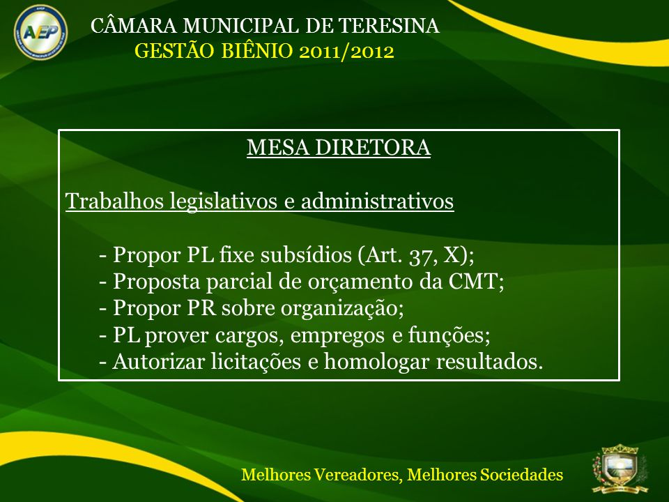 CÂMARA MUNICIPAL DE TERESINA GESTÃO BIÊNIO 2011/2012 MESA DIRETORA Trabalhos legislativos e administrativos - Propor PL fixe subsídios (Art.