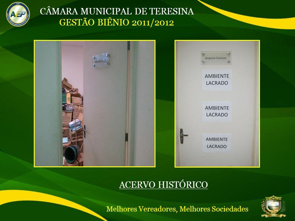 CÂMARA MUNICIPAL DE TERESINA GESTÃO BIÊNIO 2011/2012 ACERVO HISTÓRICO Melhores Vereadores, Melhores Sociedades