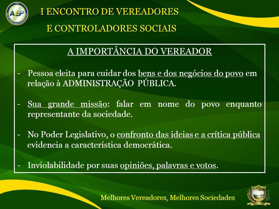 A IMPORTÂNCIA DO VEREADOR -Pessoa eleita para cuidar dos bens e dos negócios do povo em relação à ADMINISTRAÇÃO PÚBLICA.