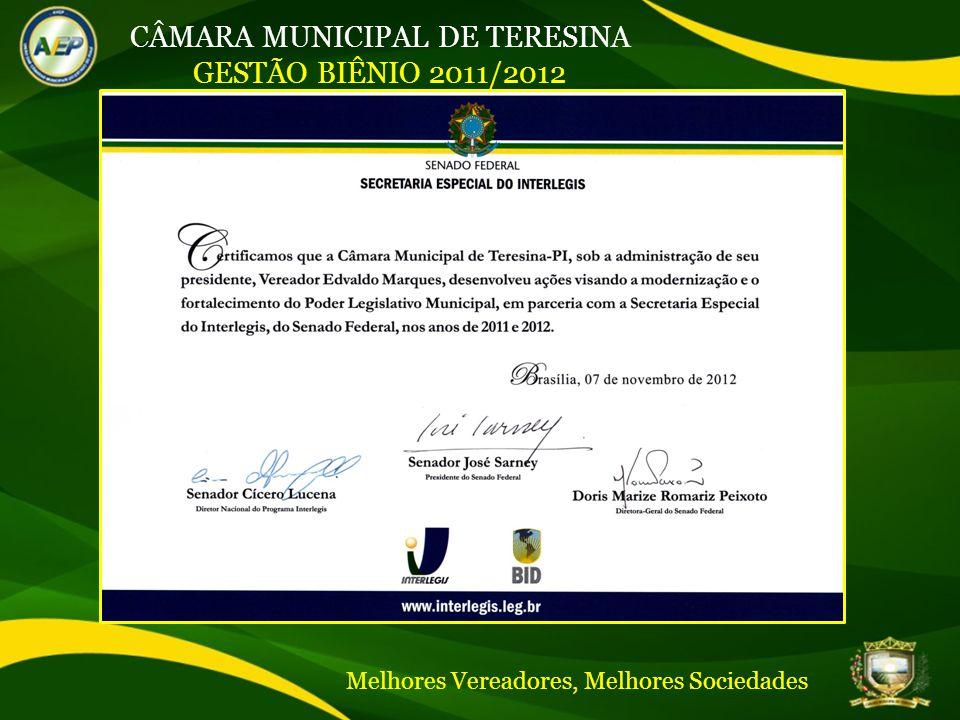 CÂMARA MUNICIPAL DE TERESINA GESTÃO BIÊNIO 2011/2012 Melhores Vereadores, Melhores Sociedades