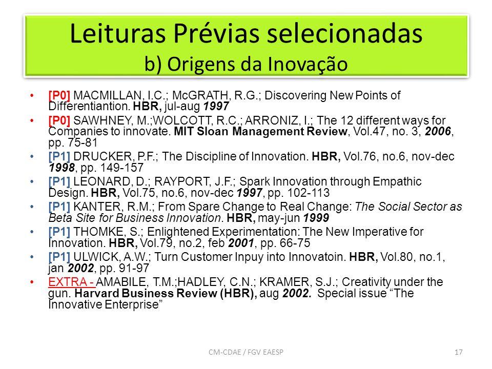 Leituras Prévias selecionadas b) Origens da Inovação 17CM-CDAE / FGV EAESP [P0] MACMILLAN, I.C.; McGRATH, R.G.; Discovering New Points of Differentiantion.