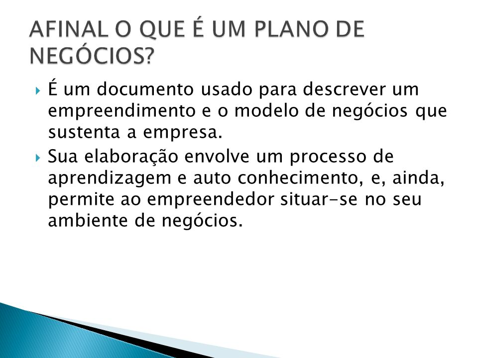  É um documento usado para descrever um empreendimento e o modelo de negócios que sustenta a empresa.  Sua elaboração envolve um processo de aprendi