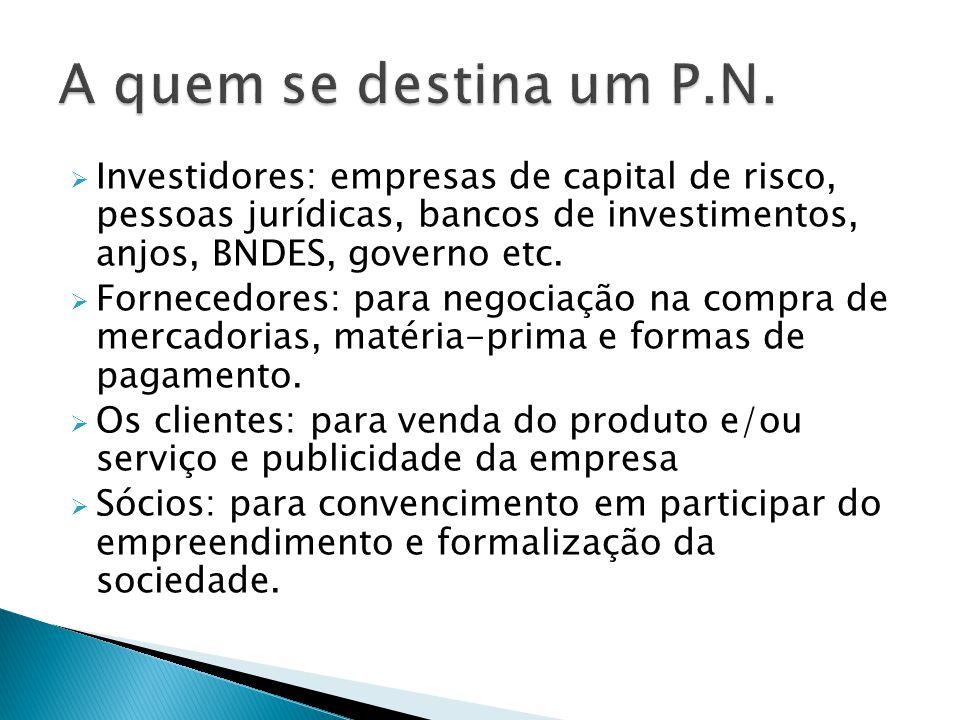  Investidores: empresas de capital de risco, pessoas jurídicas, bancos de investimentos, anjos, BNDES, governo etc.  Fornecedores: para negociação n