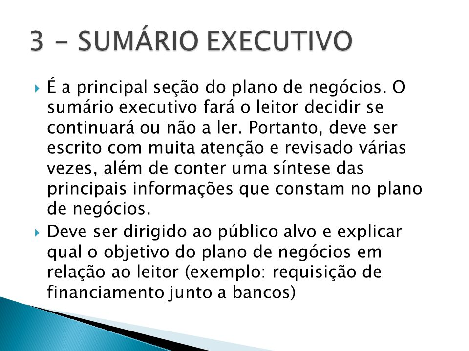  É a principal seção do plano de negócios. O sumário executivo fará o leitor decidir se continuará ou não a ler. Portanto, deve ser escrito com muita