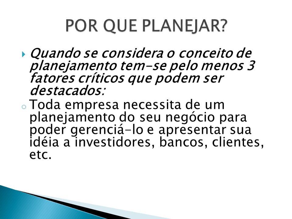  Quando se considera o conceito de planejamento tem-se pelo menos 3 fatores críticos que podem ser destacados: o Toda empresa necessita de um planeja