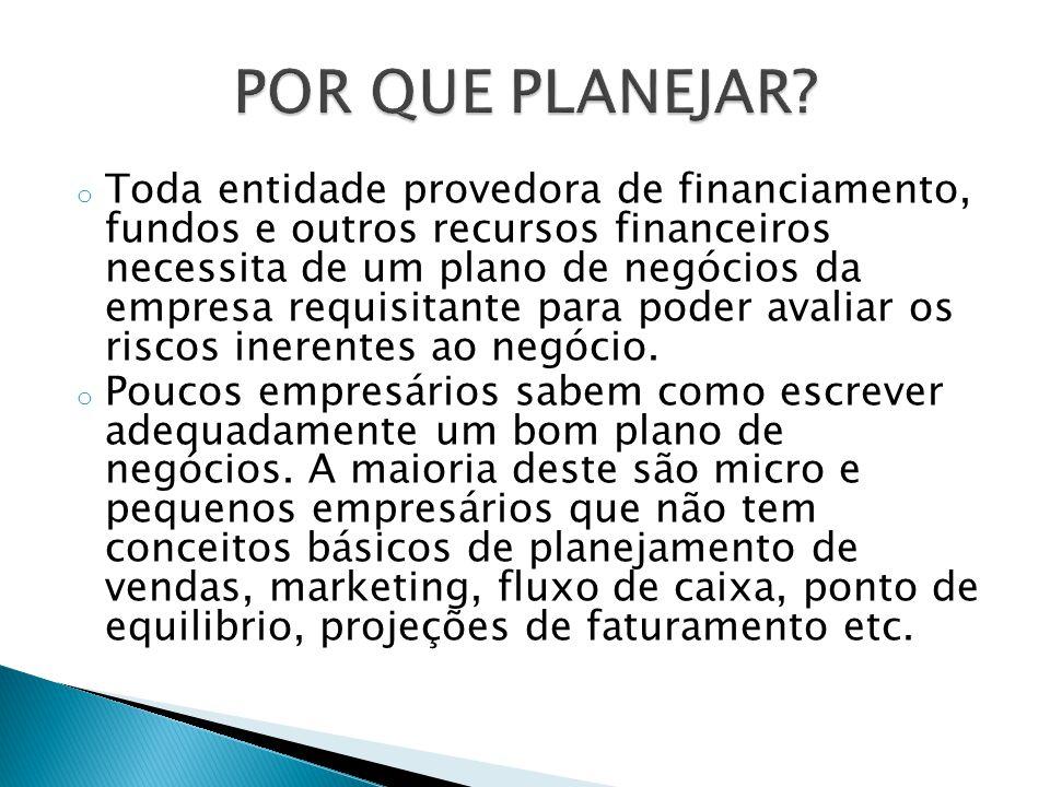 o Toda entidade provedora de financiamento, fundos e outros recursos financeiros necessita de um plano de negócios da empresa requisitante para poder