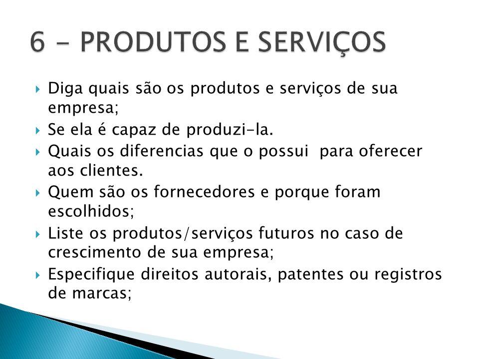  Diga quais são os produtos e serviços de sua empresa;  Se ela é capaz de produzi-la.  Quais os diferencias que o possui para oferecer aos clientes