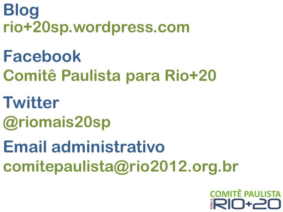 Comitê Paulista para Rio+20 Blog Facebook rio+20sp.wordpress.com Twitter @riomais20sp Email administrativo comitepaulista@rio2012.org.br