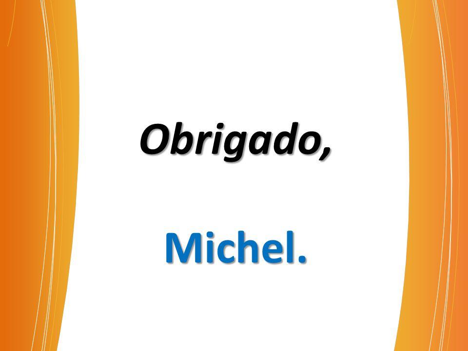 Obrigado,Michel.