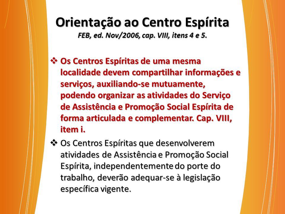 Orientação ao Centro Espírita FEB, ed. Nov/2006, cap. VIII, itens 4 e 5.  Os Centros Espíritas de uma mesma localidade devem compartilhar informações